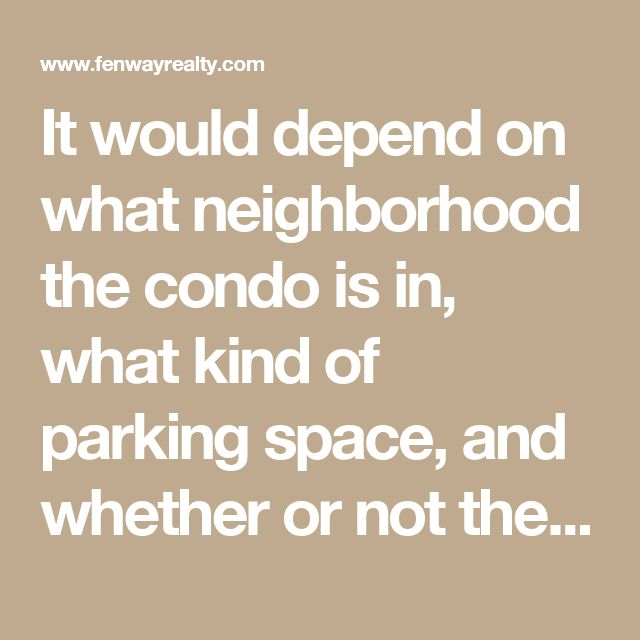 It would depend on what neighborhood the condo is in, what kind of parking space, and whether or not the spot is on the same deed.