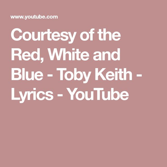 Courtesy of the Red, White and Blue - Toby Keith - Lyrics - YouTube