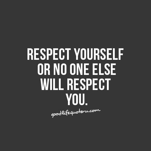 Respecting Life Quotes: Best 25+ Respect Yourself Ideas On Pinterest