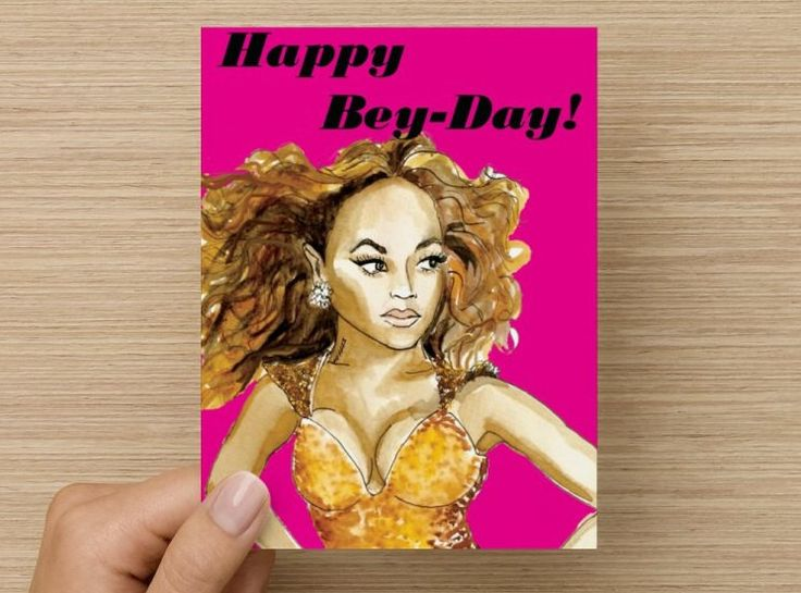 A personal favorite from my Etsy shop https://www.etsy.com/ca/listing/451292530/greeting-card-beyonce-happy-birthday