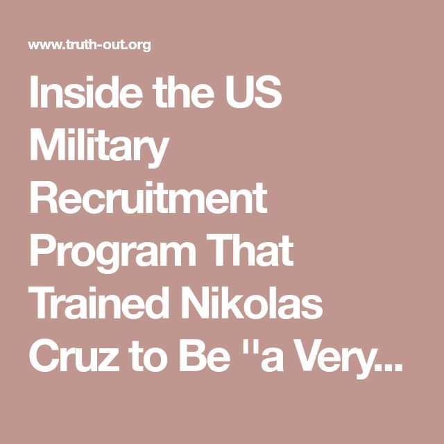 Inside the US Military Recruitment Program That Trained Nikolas Cruz to Be ''a Very Good Shot''