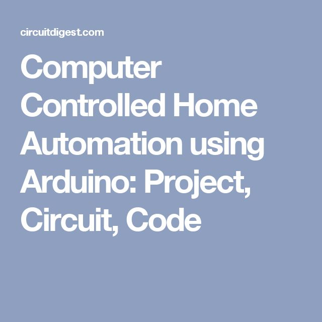 Computer Controlled Home Automation using Arduino: Project, Circuit, Code