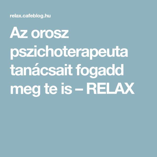 Az orosz pszichoterapeuta tanácsait fogadd meg te is – RELAX