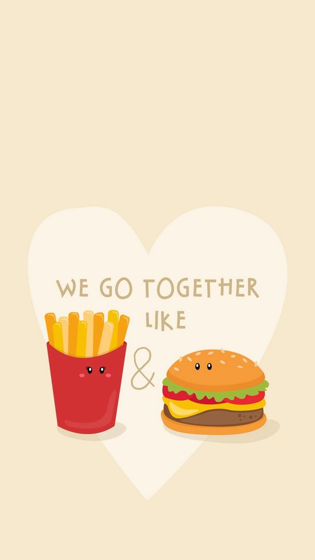 We Go Together Like Burger And Fries #iPhone #5s #wallpaper