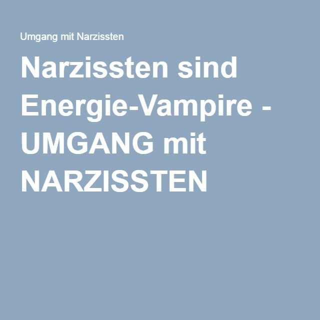 Narzissten sind Energie-Vampire - UMGANG mit NARZISSTEN