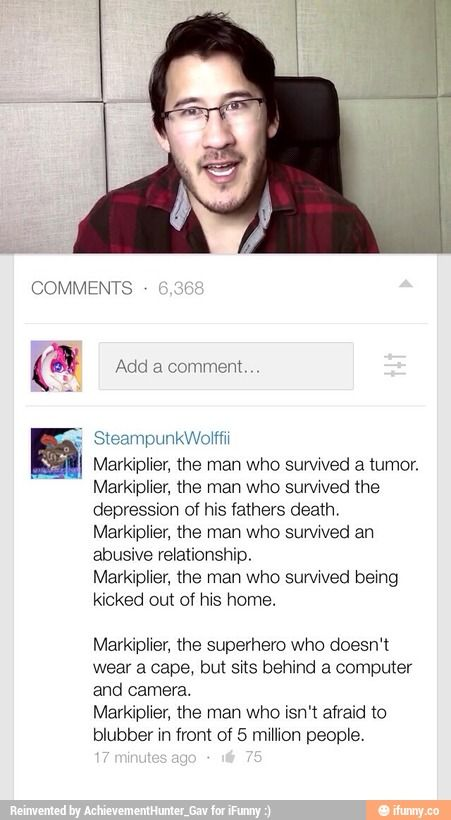 Markiplier, My Hero. This makes me extremely proud/happy/sad.