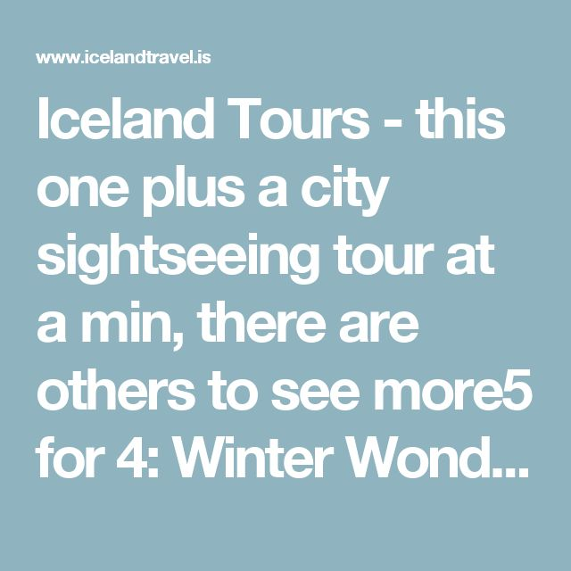 Iceland Tours - this one plus a city sightseeing tour at a min, there are others to see more5 for 4: Winter Wonderland Day Tour Package | Iceland Travel