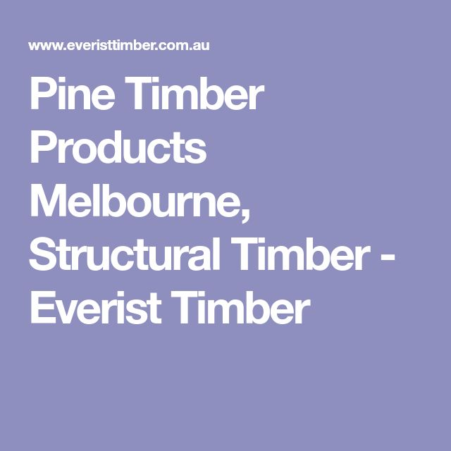 Pine Timber Products Melbourne, Structural Timber - Everist Timber