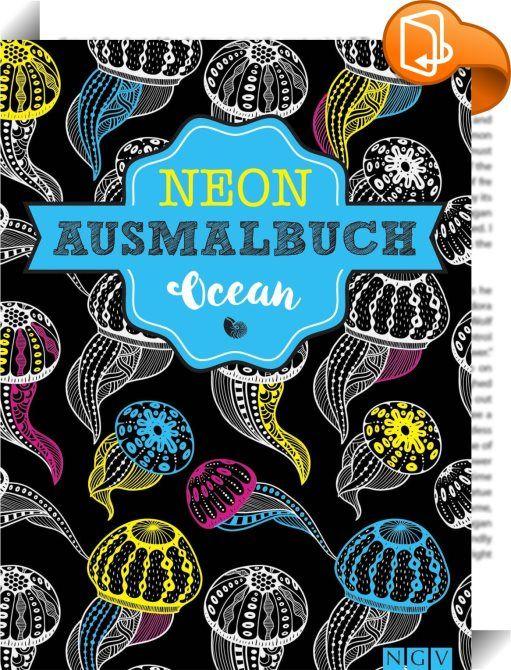 Ocean Neon-Ausmalbuch    ::  Neon: Der neue Ausmaltrend  - 29 Ozean-Ausmalbilder für viel Farbe und Fantasie: atemberaubende Unterwasserwelten, geheimnisvolle Tiefen des Ozeans, exotische Meeresbewohner - Black & White-Motive mit Neon-Farben ausmalen: neu und trendy - Erziele tolle 3D-Effekte mit fantastischer Strahlkraft dank Neon-Stiften oder Textmarker - Alle Seiten sind perforiert zum einfachen Heraustrennen der Bilder  Fische, Muscheln, Unterwasserwelten – mit grellem Neon verwand...