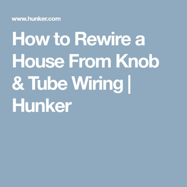 How to Rewire a House From Knob & Tube Wiring | Hunker