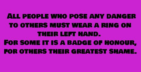 All people who pose any danger to others must wear a ring on their left hand. For some, it is a badge of honor. For others, their greatest shame.