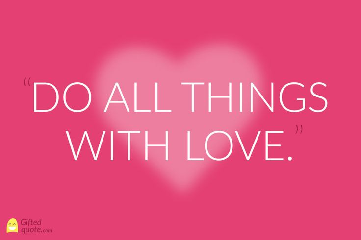 """""""Do all things with love.""""  #quote #quotes #love"""