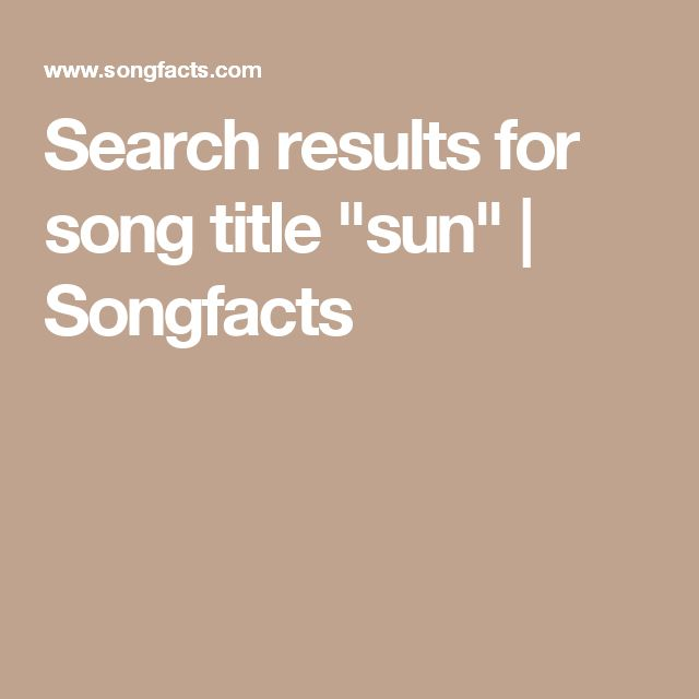 """Search results for song title """"sun""""   Songfacts"""