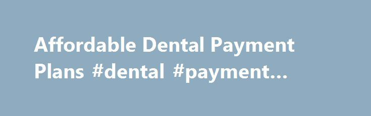 Affordable Dental Payment Plans #dental #payment #plans http://dental.remmont.com/affordable-dental-payment-plans-dental-payment-plans-27/  #dental payment plans # Payment Options We make sure your bank account stays as healthy as your teeth — with competitive prices, promotional offers, discount plans and flexible financing. Click on the payment option that works best for you: Private Insurance – We accept most PPO insurance plans, check to see if we accept yours! […]