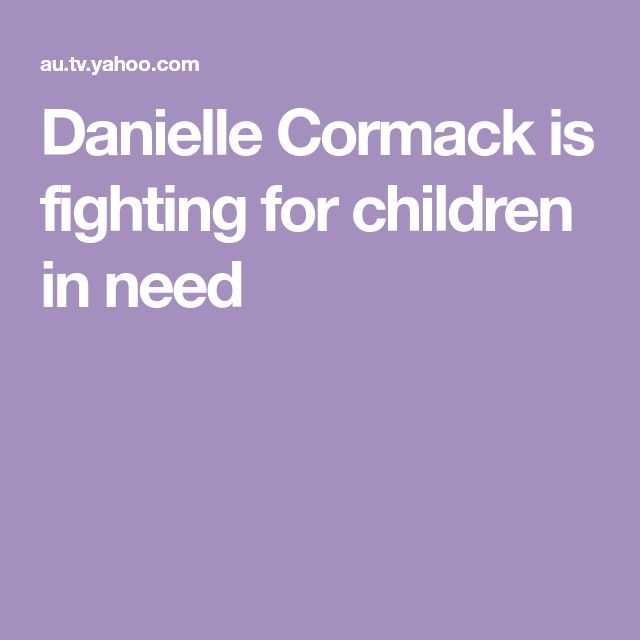 Danielle Cormack is fighting for children in need