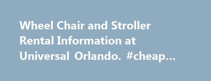Wheel Chair and Stroller Rental Information at Universal Orlando. #cheap #auto #rentals http://renta.remmont.com/wheel-chair-and-stroller-rental-information-at-universal-orlando-cheap-auto-rentals/  #wheelchair rental # Rental Information The following is a listing of rental options available to all guests who visit the Universal Orlando theme parks. Stroller Wheelchair Rentals Guests can rent strollers, wheelchairs and Electric Convenience Vehicles (ECV) upon entrance to either theme…