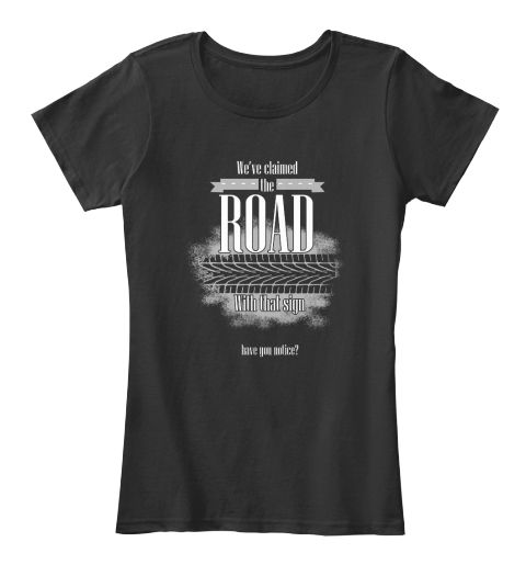 Claim The Road!!! Black Women's T-Shirt Front Check out Claim The Road!!!! Available for the next 20 days via @Teespring: https://tspr.ng/c/new-claim-the-road