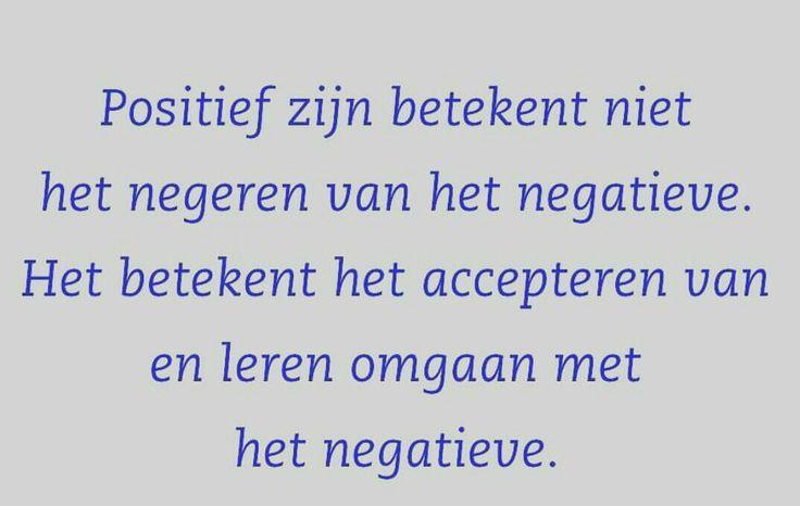Positief zijn betekent niet negeren van het negatieve....L.Loe
