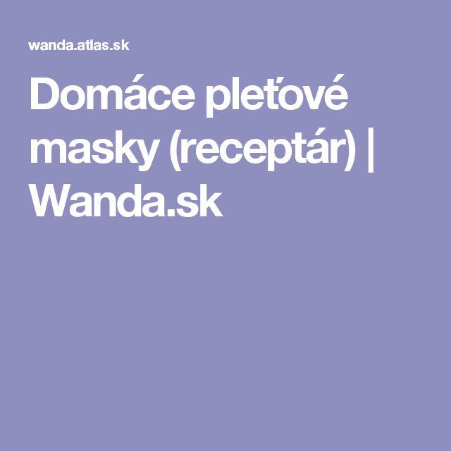 Domáce pleťové masky (receptár) | Wanda.sk