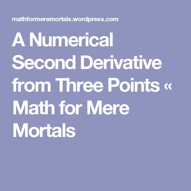 A Numerical Second Derivative from Three Points « Math for Mere Mortals