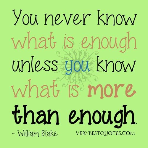 Contentment quotes,you know what is more than enough. - William Blake ...