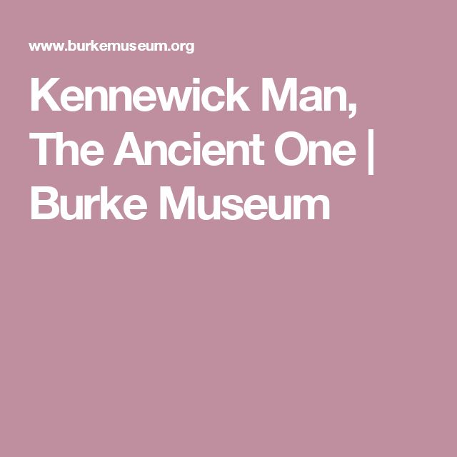 Kennewick Man, The Ancient One | Burke Museum
