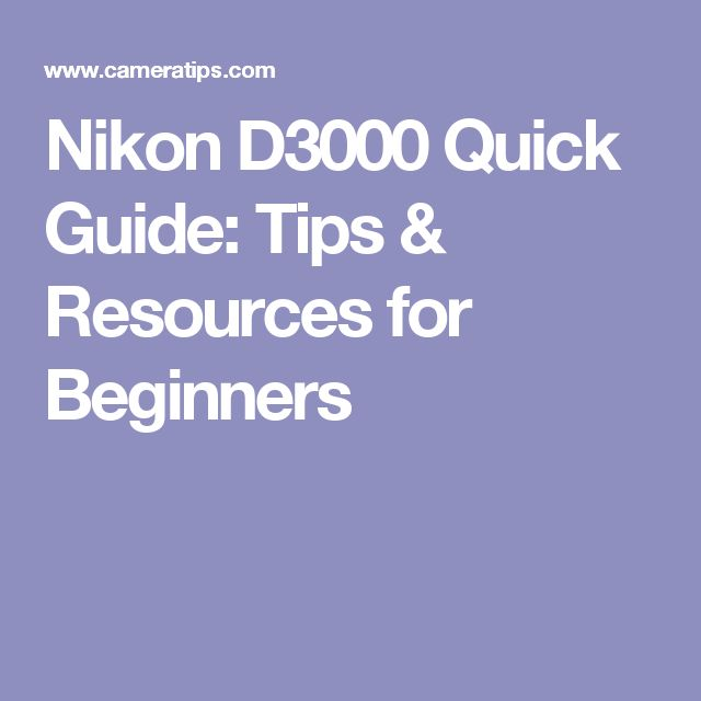 Nikon D3000 Quick Guide: Tips & Resources for Beginners