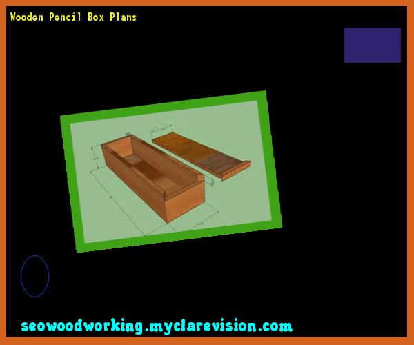 Wooden Pencil Box Plans 152132 - Woodworking Plans and Projects!