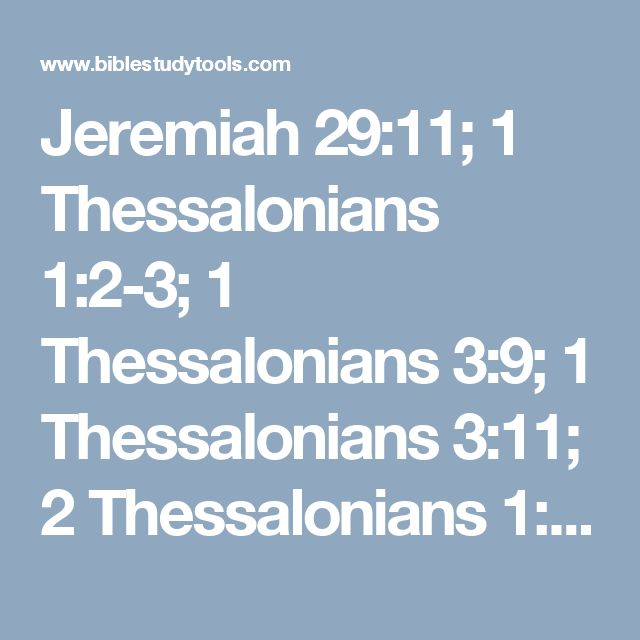 Jeremiah 29:11; 1 Thessalonians 1:2-3; 1 Thessalonians 3:9; 1 Thessalonians 3:11; 2 Thessalonians 1:3; 2 Thessalonians 2:13-17; Isaiah 40:8; Matthew 18:2-3 - The Message Bible - MSG - Bible Study Tools
