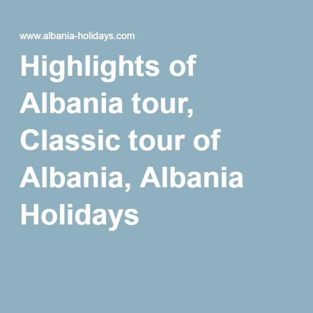 Highlights of Albania tour, Classic tour of Albania, Albania Holidays