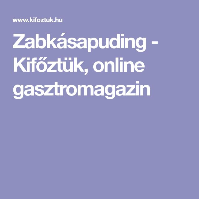 Zabkásapuding - Kifőztük, online gasztromagazin