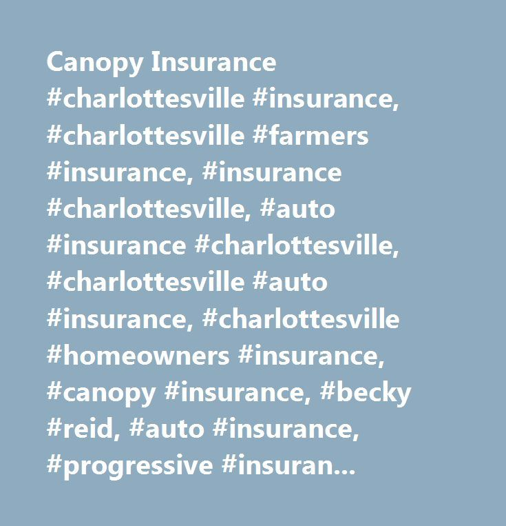 Canopy Insurance #charlottesville #insurance, #charlottesville #farmers #insurance, #insurance #charlottesville, #auto #insurance #charlottesville, #charlottesville #auto #insurance, #charlottesville #homeowners #insurance, #canopy #insurance, #becky #reid, #auto #insurance, #progressive #insurance, #bristol #west, #dumptruck #insurance, #dump #truck #insurance, #logging #truck #insurance, #homeowners #insurance #charlottesville, #renters #insurance, #mobile #home, #manufactured #home…