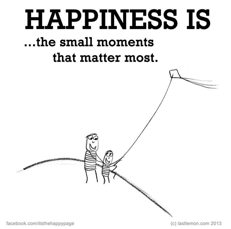 Happiness is...the small moments that matter most.