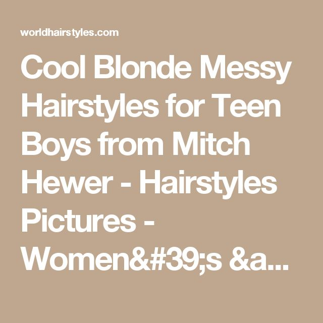 Cool Blonde Messy Hairstyles for Teen Boys from Mitch Hewer - Hairstyles Pictures - Women's & Men's Hairstyles & Haircut styles Hairstyles Pictures – Women's & Men's Hairstyles & Haircut styles