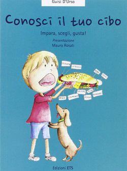 Libri sull'alimentazione per bambini da 5 a 8 anni - Educazione alimentare per mangiare sano - Conosci il tuo cibo. Impara, scegli, gusta - Edizioni ETS