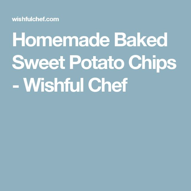 Homemade Baked Sweet Potato Chips - Wishful Chef