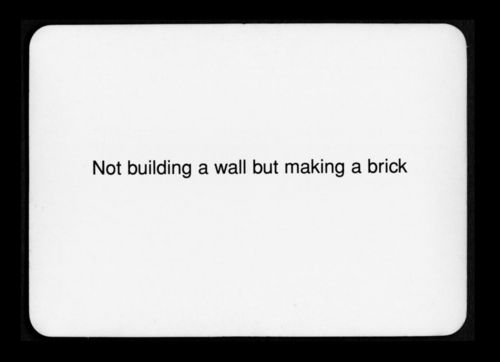 """""""Not building a wall but making a brick""""  Oblique Strategies - Brian Eno and Peter Schmidt"""