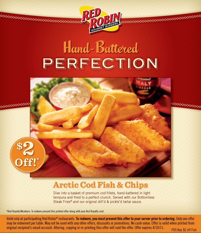 $2 Off Cod Fish  Chips  Hand-Battered Protection $2 Off! Arctic Cod Fish  Chips Dive into a basket of premium cod fillets, hand-battered in light tempura and fried to a perfect crunch. Served with our Bottomless Steak Fries and our original dill'd  pickte'd tartar sauce. http://www.pinterest.com/TakeCouponss/red-robin-coupons/