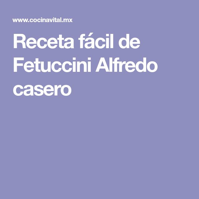 Receta fácil de Fetuccini Alfredo casero