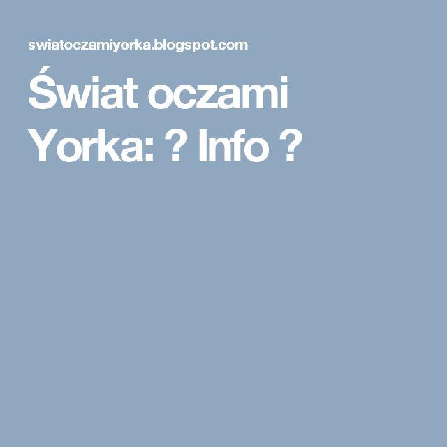 Świat oczami Yorka: ♥ Info ♥