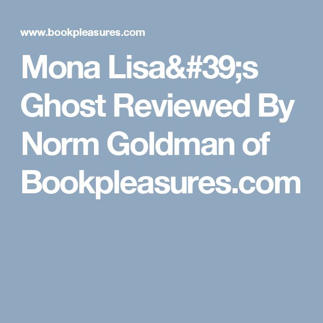 Mona Lisa's Ghost Reviewed By Norm Goldman of Bookpleasures.com