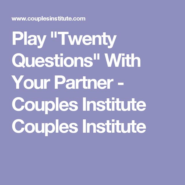 "Play ""Twenty Questions"" With Your Partner - Couples Institute Couples Institute"