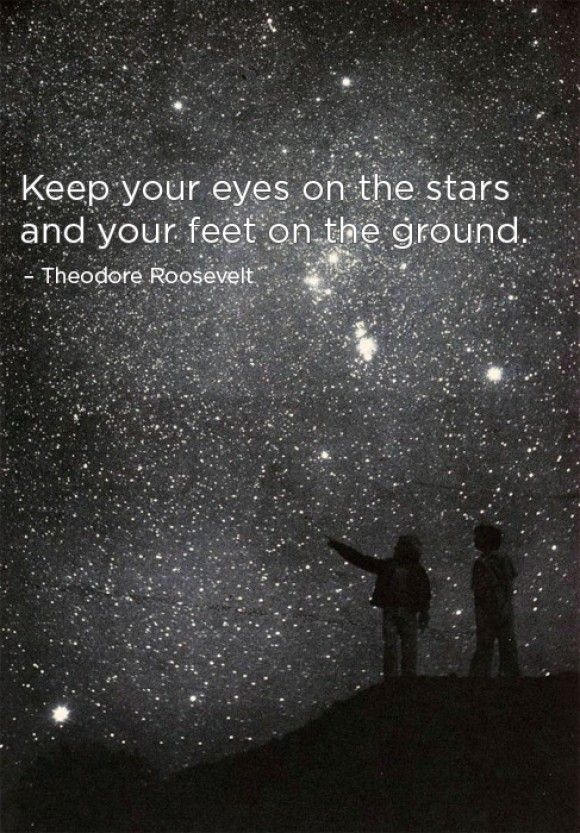 {keep your eyes on the stars and your feet on the ground. —theodore roosevelt} #quotes #uspresidents