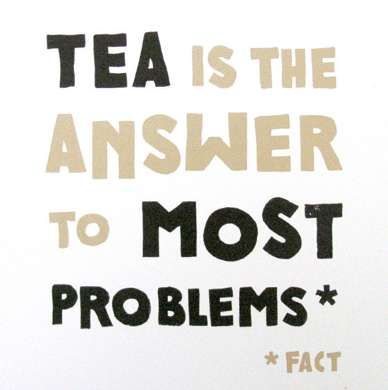 Tea is the answer to a lot of bad days