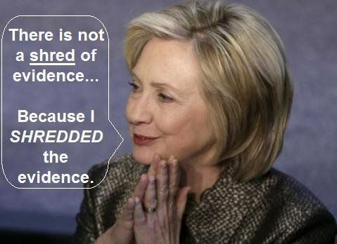 .Truer words were never spoken. That is the Clinton MO - just destroy all the evidence against you.  10/10/16