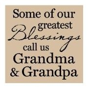 Some of our greatest Blessings call us Grandma and Grandpa
