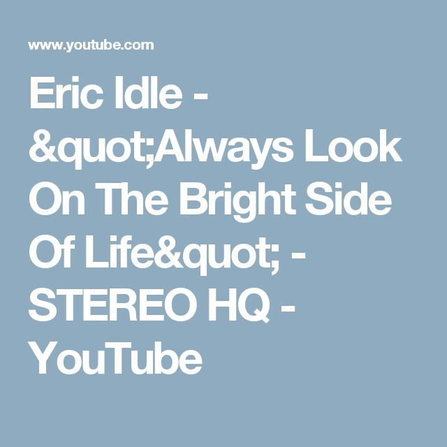 "Eric Idle - ""Always Look On The Bright Side Of Life"" - STEREO HQ - YouTube"