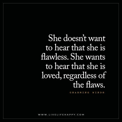 Because we r all flawed... love me regardless of them... and I'm yours