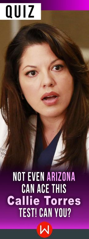 Do you think you know Callie Torres even better than Arizona does? Go ahead and take this quiz to test your knowledge! Grey's trivia. ONLY true Grey's Anatomy fans can get 100% on this test. How much do you really know Callie? Callie Torres trivia.