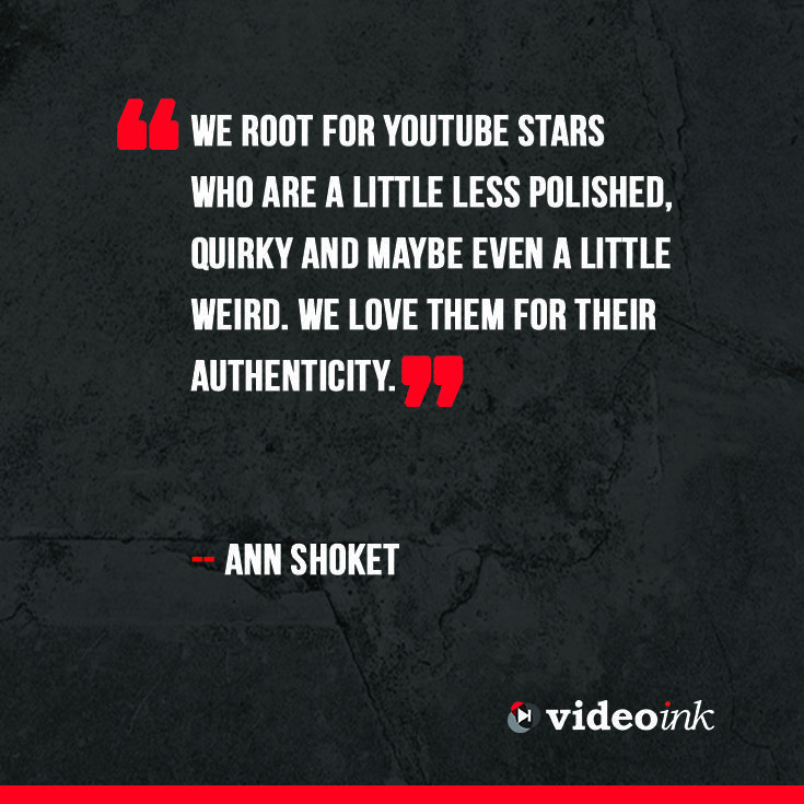 This could be the key for success when it comes to YouTube stars. People feel they can relate to them, because they are average teenagers to make videos from their room. Read more about what Ann Shoket had to say about this. http://www.thevideoink.com/features/5qs-with/5qs-3/#.VGT5moe0rSE #quotes #creators #youtube #audience